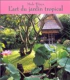 echange, troc Made Wijaya - L'art du jardin tropical