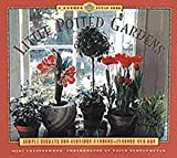 img - for Little Potted Gardens: Simple Secrets for Glorious Gardens Inside and Out book / textbook / text book