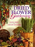 Dried Flower Gardening (0706375033) by Joanna Sheen