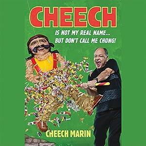 Cheech Is Not My Real Name: ...But Don't Call Me Chong Hörbuch von Cheech Marin Gesprochen von: Cheech Marin