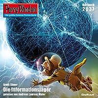 Die Informationsjäger (Perry Rhodan 2637) Hörbuch von Arndt Ellmer Gesprochen von: Andreas Laurenz Maier