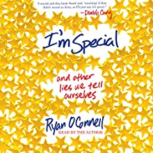 I'm Special: And Other Lies We Tell Ourselves (       UNABRIDGED) by Ryan O'Connell Narrated by Ryan O'Connell