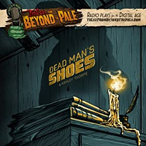 Tales From Beyond The Pale, Season 2 LIVE! Dead Man's Shoes | [Ashley Thorpe]