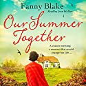 Our Summer Together Audiobook by Fanny Blake Narrated by Joan Walker