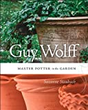 img - for Guy Wolff: Master Potter in the Garden by Suzanne Staubach (2013-07-09) book / textbook / text book