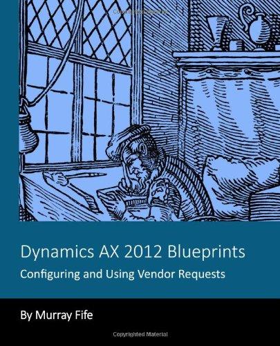 Dynamics Ax 2012 Blueprints: Configuring And Using Vendor Requests
