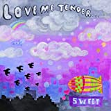 LOVE ME TENDER / SWEET