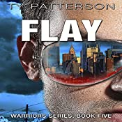Flay: Warriors Series, Book 5 | Ty Patterson