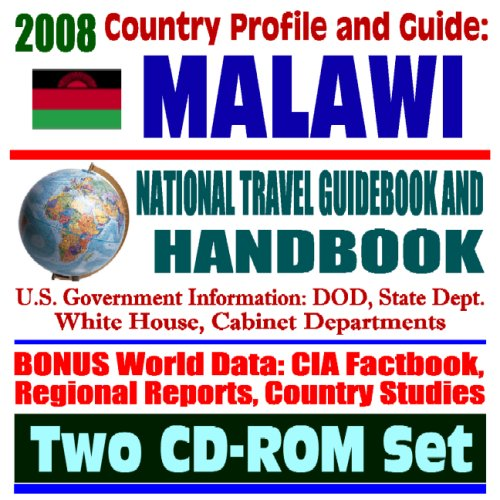 2008 Country Profile and Guide to Malawi- National Travel Guidebook and Handbook - USAID, Doing Business, African Crisis Response Initiative, Peace Corps, Energy in Africa (Two CD-ROM Set)
