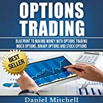 Options Trading: Blueprint to Making Money with Options Trading, Index Options, Binary Options and Stock Options | Daniel Mitchell