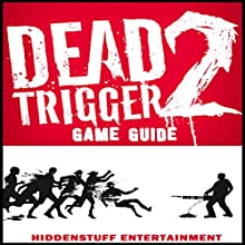 Dead Trigger 2 Game Guide (       UNABRIDGED) by HiddenStuff Entertainment Narrated by Cyrus