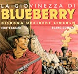 img - for Bisogna uccidere Lincoln. La giovinezza di Blueberry book / textbook / text book