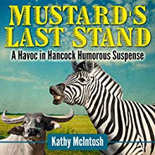 Mustard's Last Stand: Havoc in Hancock, Book 1 (       UNABRIDGED) by Kathy McIntosh Narrated by JoBe Cerny