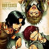 TVアニメーション「BUS GAMER」ボーカルファイル
