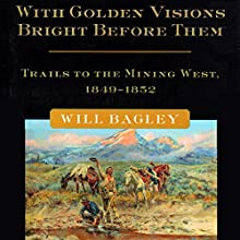 With Golden Visions Bright Before Them: Trails to the Mining West, 1849-1852 Audiobook by Will Bagley Narrated by Don Moffit