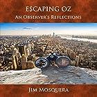 Escaping Oz: An Observer's Reflections Hörbuch von Jim Mosquera Gesprochen von: Jim Mosquera
