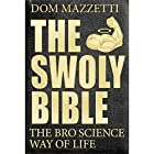 The Swoly Bible: The Bro Science Way of Life Hörbuch von Dom Mazzetti Gesprochen von: Dom Mazzetti