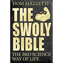 The Swoly Bible: The Bro Science Way of Life Audiobook by Dom Mazzetti Narrated by Dom Mazzetti