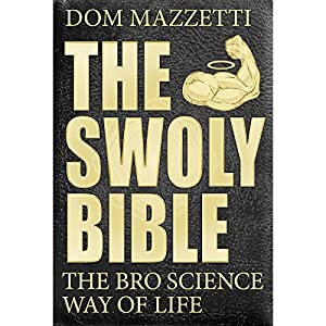 The Swoly Bible: The Bro Science Way of Life Hörbuch von Dom Mazzetti Gesprochen von: Dom Mazzetti