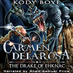 The Drake of Ehknac: The Adventures of Carmen Delarosa, Book 1 | Kody Boye