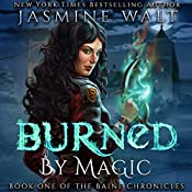 Burned by Magic: The Baine Chronicles, Book 1 | Jasmine Walt