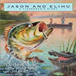 Jason and Elihu: A Fisherman's Story | Shelley Fraser Mickle
