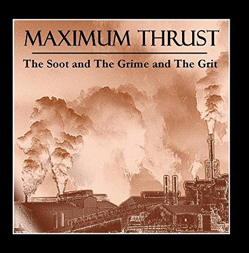 The Soot and the Grime and the Grit by Maximum Thrust (2013-04-02)