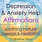 Depression & Anxiety Help Affirmations: Overcome Depression with Soothing Nature Hypnosis & Meditation Hörbuch von Joel Thielke Gesprochen von: Catherine Perry