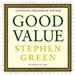 Good Value: Reflections on Money, Morality and an Uncertain World | Stephen Green