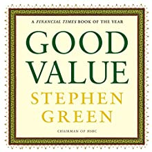Good Value: Reflections on Money, Morality and an Uncertain World (       UNABRIDGED) by Stephen Green Narrated by Robert Feifar