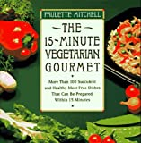 : The 15-Minute Vegetarian Gourmet