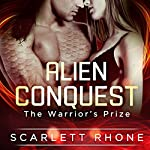Alien Conquest: The Warrior's Prize | Scarlett Rhone