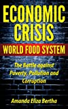 Economic Crisis: World Food System - The Battle against Poverty, Pollution and Corruption
