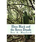 Ebon Black and the Seven Dryadsby Sue A. Maynard