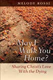 May I Walk You Home?: Sharing Christs Love With the Dying