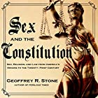 Sex and the Constitution: Sex, Religion, and Law from America's Origins to the Twenty-First Century Hörbuch von Geoffrey R. Stone Gesprochen von: William Dufris