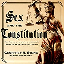 Sex and the Constitution: Sex, Religion, and Law from America's Origins to the Twenty-First Century Audiobook by Geoffrey R. Stone Narrated by William Dufris