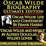 img - for OSCAR WILDE BIOGRAPHY ULTIMATE EDITION - 2 Biographies - WILDE: LIFE AND CONFESSION by Frank Harris (Wilde s close friend) - OSCAR WILDE AND MYSELF by Alfred Douglas (Wilde s Lover) book / textbook / text book