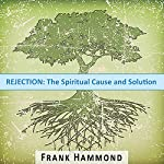 Rejection: The Spiritual Cause and Solution   Frank Hammond