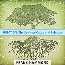 Rejection: The Spiritual Cause and Solution  by Frank Hammond Narrated by Frank Hammond