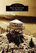 Fire Lookouts of Oregon (Images of America)