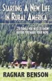 Ragnar Benson Starting a Nw Life in Rural America: 21 Things You Need to Know Before You Make Your Move