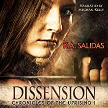 Dissension: Chronicles of the Uprising, Book 1 (       UNABRIDGED) by K.A. Salidas Narrated by Meghan Kelly