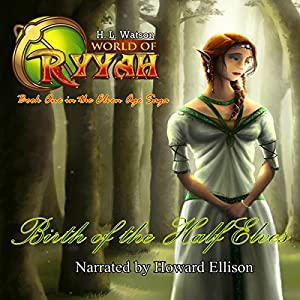 Birth of the Half Elves: World of Ryyah: Elven Age Saga, Book 1 | [H. L. Watson]