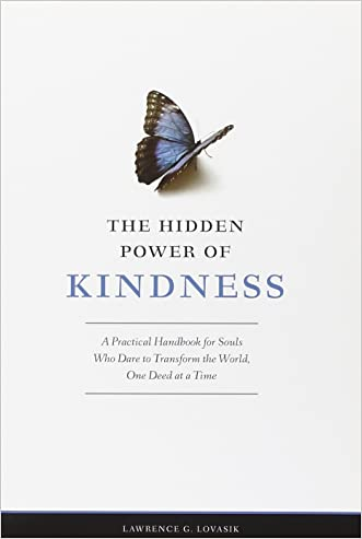 The Hidden Power of Kindness: A Practical Handbook for Souls Who Dare to Transform the World, One Deed at a Time written by Lawrence G. Lovasik