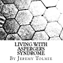 Living with Aspergers Syndrome (       UNABRIDGED) by Jeremy J. R. Tolmie Narrated by Jimmy Nelson