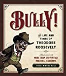 Bully!: The Life and Times of Theodor...