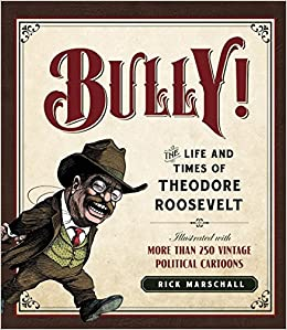 Bully!: The Life and Times of Theodore Roosevelt: Illustrated with