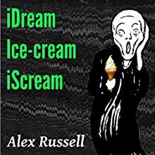 iDream Ice-Cream iScream Audiobook by Alex Russell Narrated by Alex Russell