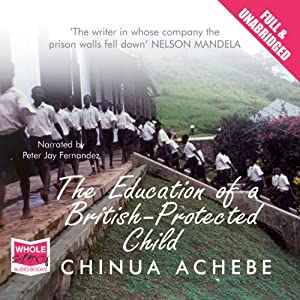 The Education of a British Protected Child | [Chinua Achebe]